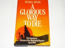 Glorious Way To Die (A) The Kamikaze Mission Of The Battleship Yamato (Spurr 1982)